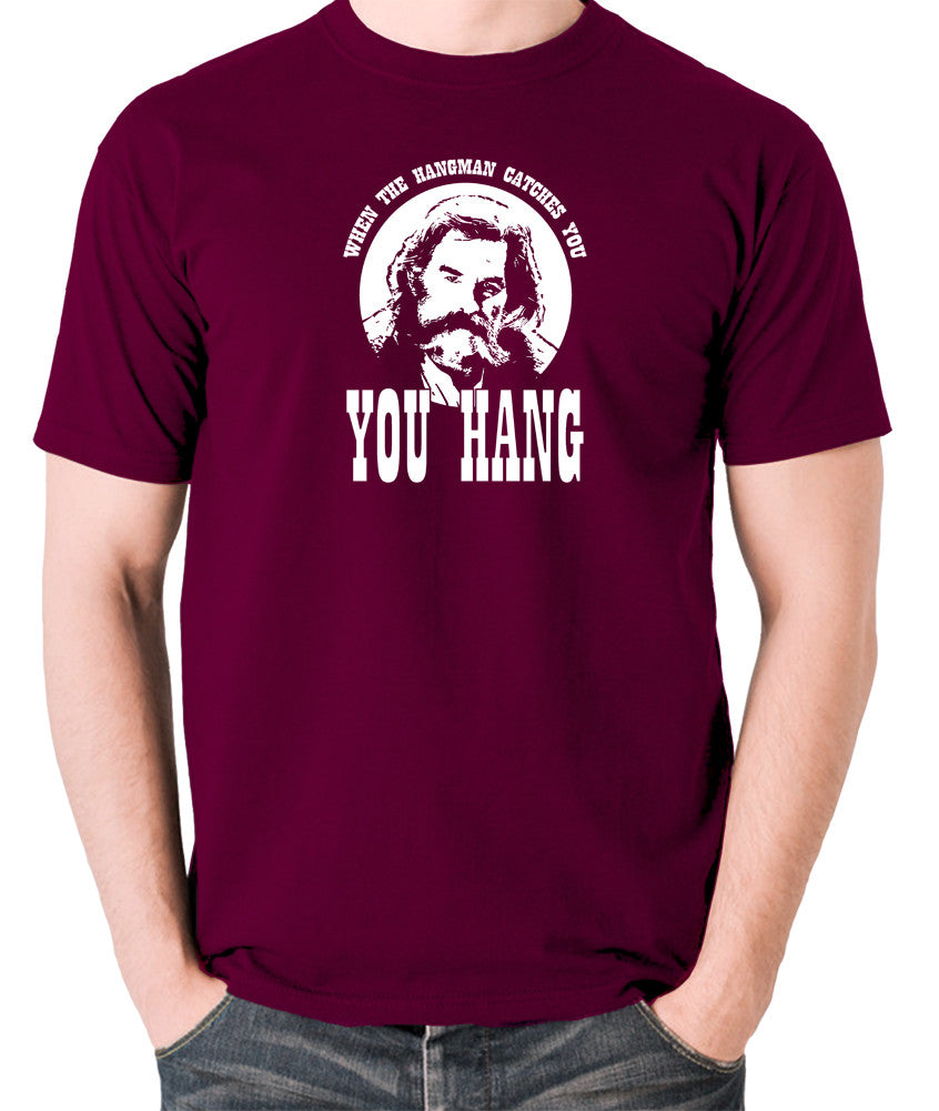The Hateful Eight - When The Hangman Catches You, You Hang T Shirt burgundy