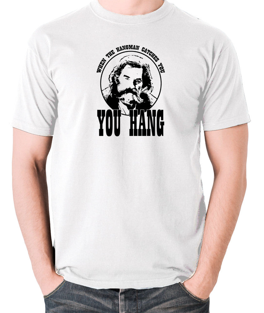 The Hateful Eight - When The Hangman Catches You, You Hang T Shirt white