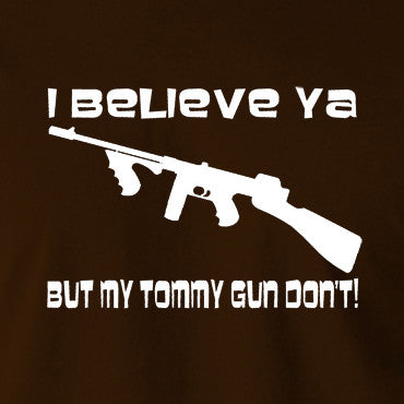 Home Alone - I Believe Ya But My Tommy Gun Don't - Men's T Shirt