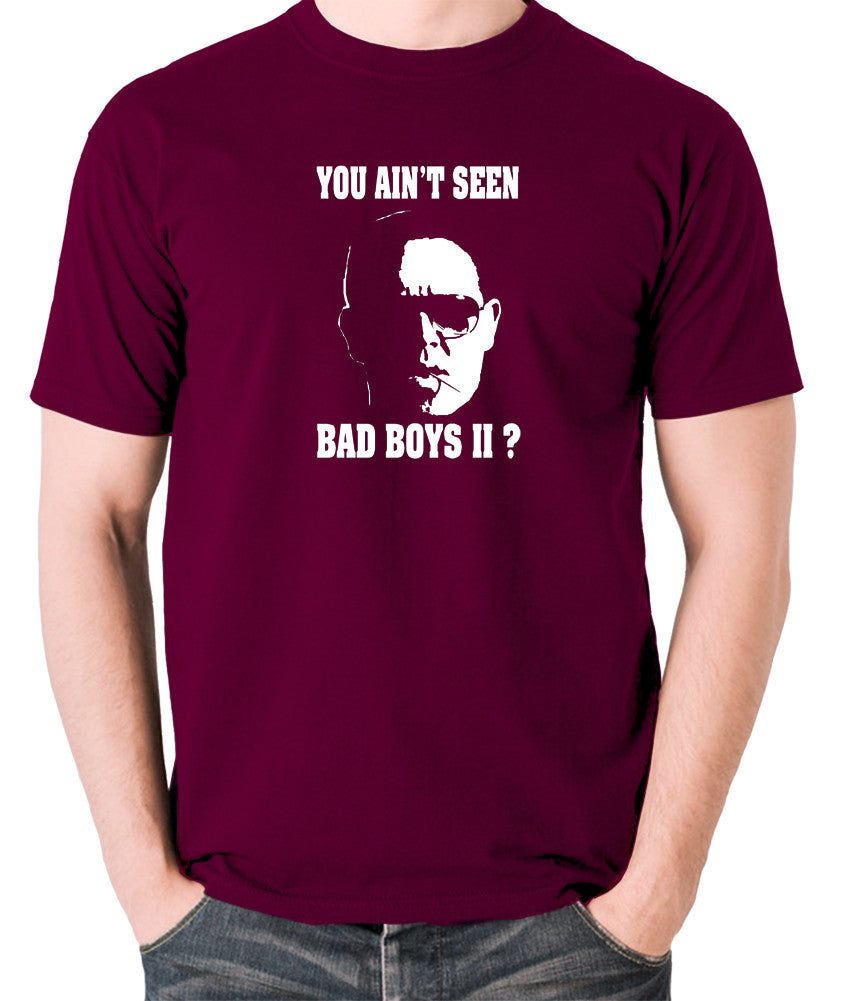 Hot Fuzz - Danny, You Aint Seen Bad Boys II? - Men's T Shirt - burgundy