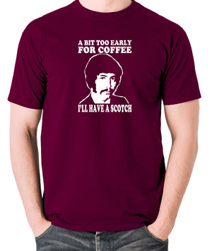 Jason King Department S - Bit Too Early For Coffee I'll Have A Scotch - Men's T Shirt - burgundy