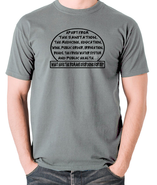 Monty Python's Life of Brian - What Have the Romans Ever Done For Us? - Men's T Shirt - grey
