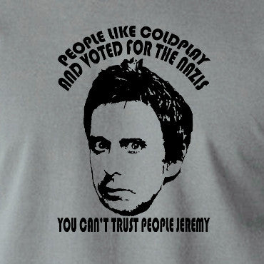 Peep Show - Super Hans, People Like Coldplay and Voted for the Nazis You Can't Trust People Jeremy - Men's T Shirt