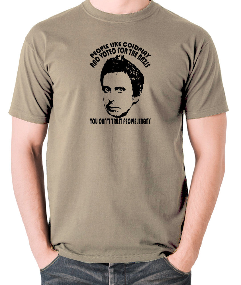 Peep Show - Super Hans, People Like Coldplay and Voted for the Nazis You Can't Trust People Jeremy - Men's T Shirt - khaki