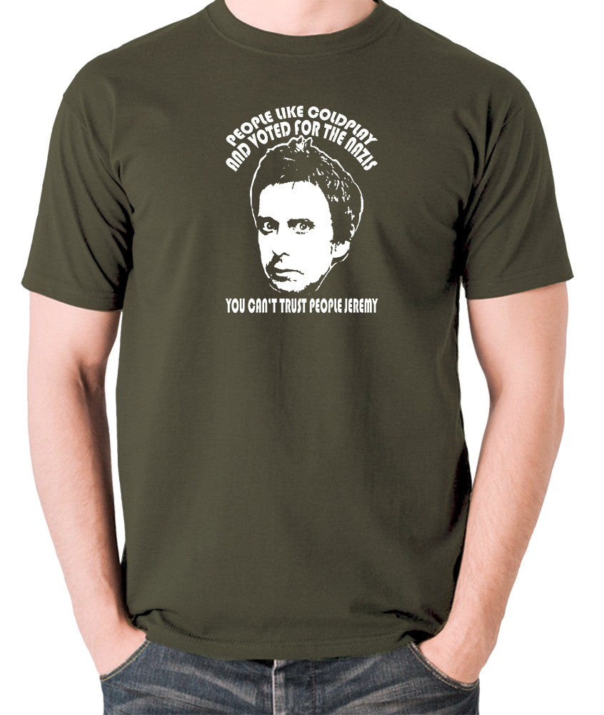 Peep Show - Super Hans, People Like Coldplay and Voted for the Nazis You Can't Trust People Jeremy - Men's T Shirt - olive