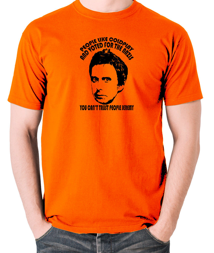 Peep Show - Super Hans, People Like Coldplay and Voted for the Nazis You Can't Trust People Jeremy - Men's T Shirt - orange