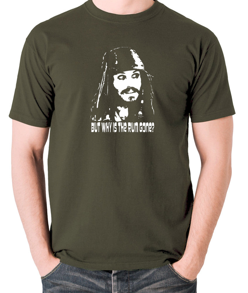 Pirates Of The Caribbean - Cpt Jack Sparrow, But Why Is The Rum Gone? - Men's T Shirt - olive