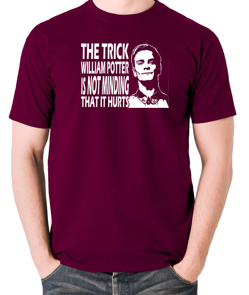 Promethius - The Trick William Potter Is Not Minding That It Hurts - Men's T Shirt - burgundy
