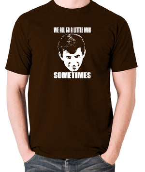 Psycho - Norman Bates, We All Go a Little Mad Sometimes - Men's T Shirt - chocolate