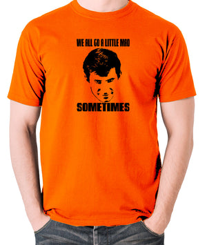 Psycho - Norman Bates, We All Go a Little Mad Sometimes - Men's T Shirt - orange