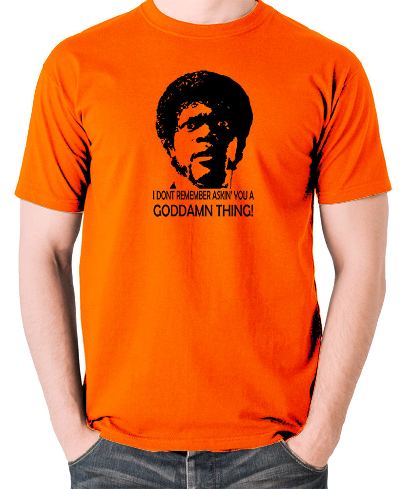 Pulp Fiction - I Don't Remember Asking You A Goddamn Thing - Men's T Shirt - orange