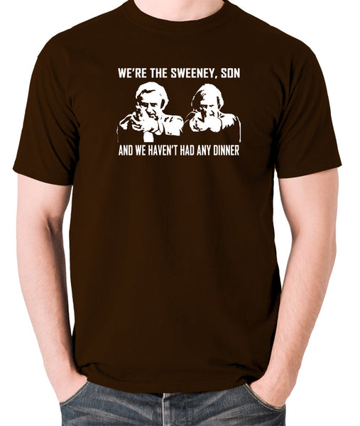 The Sweeney - We're The Sweeney, Son And We Haven't Had Any Dinner - T Shirt - chocolate