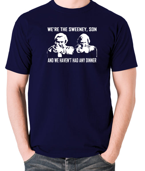 The Sweeney - We're The Sweeney, Son And We Haven't Had Any Dinner - T Shirt - navy