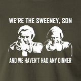 The Sweeney - We're The Sweeney, Son And We Haven't Had Any Dinner - T Shirt