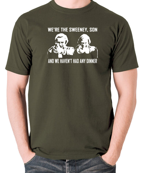The Sweeney - We're The Sweeney, Son And We Haven't Had Any Dinner - T Shirt - olive