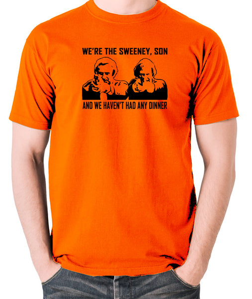 The Sweeney - We're The Sweeney, Son And We Haven't Had Any Dinner - T Shirt - orange