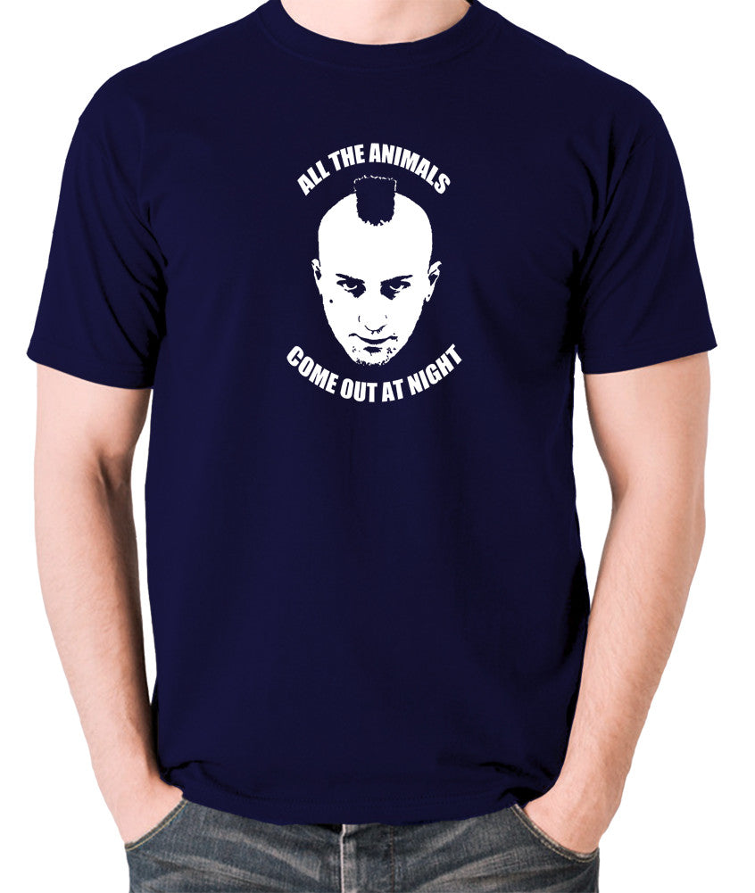 Taxi Driver - Travis Bickle, All The Animals Come Out At Night - Men's T Shirt - navy