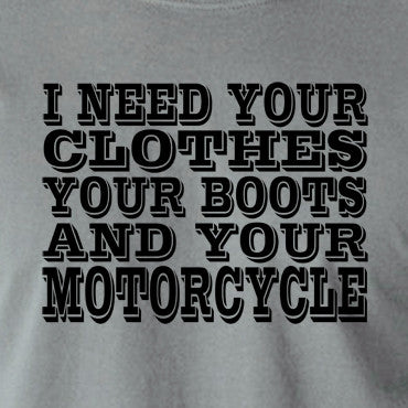 Terminator 2 - I Need Your Clothes Your Boots And Your Motorcycle - Men's T Shirt