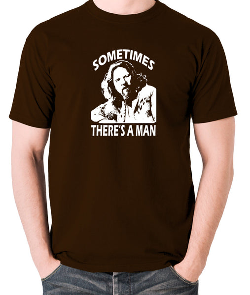 The Big Lebowski - Sometimes There's A Man - Men's T Shirt - chocolate