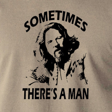 The Big Lebowski - Sometimes There's A Man - Men's T Shirt