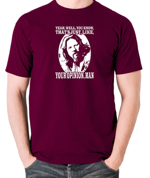The Big Lebowski - The Dude, Yeah Well You Know That's Just Like Your Opinion Man - Men's T Shirt - burgundy