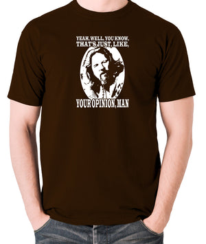 The Big Lebowski - The Dude, Yeah Well You Know That's Just Like Your Opinion Man - Men's T Shirt - brown