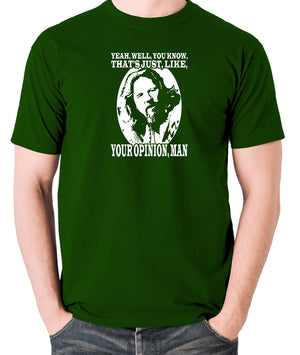 The Big Lebowski - The Dude, Yeah Well You Know That's Just Like Your Opinion Man - Men's T Shirt - green