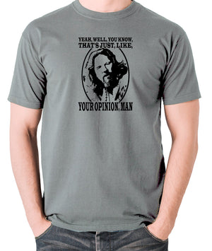 The Big Lebowski - The Dude, Yeah Well You Know That's Just Like Your Opinion Man - Men's T Shirt - grey