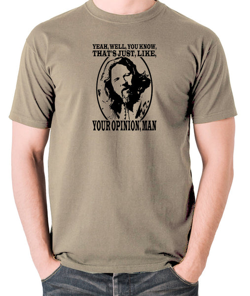The Big Lebowski - The Dude, Yeah Well You Know That's Just Like Your Opinion Man - Men's T Shirt - khaki