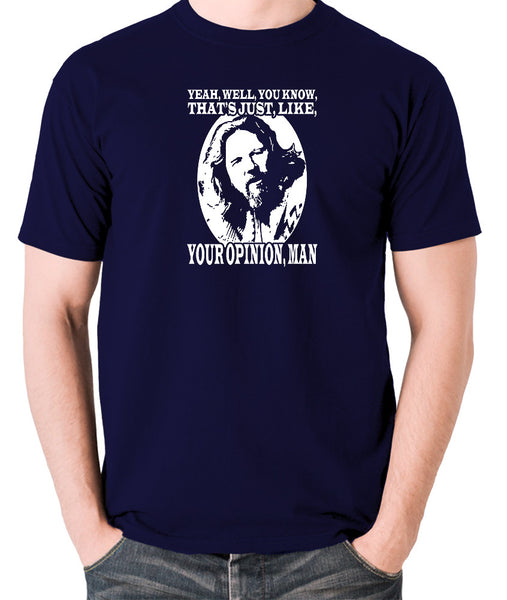 The Big Lebowski - The Dude, Yeah Well You Know That's Just Like Your Opinion Man - Men's T Shirt - navy