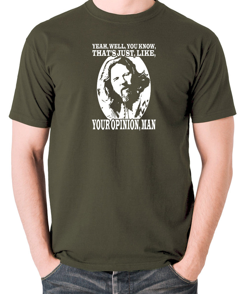 The Big Lebowski - The Dude, Yeah Well You Know That's Just Like Your Opinion Man - Men's T Shirt - olive