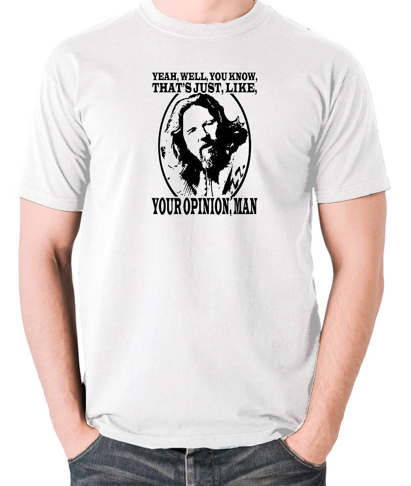The Big Lebowski - The Dude, Yeah Well You Know That's Just Like Your Opinion Man - Men's T Shirt - white