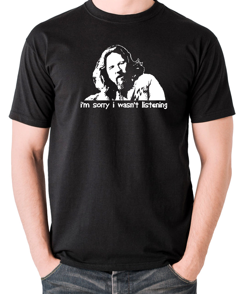 The Big Lebowski - The Dude, I'm Sorry I Wasn't Listening - Men's T Shirt - black