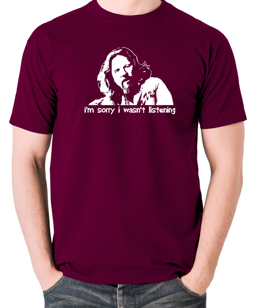 The Big Lebowski - The Dude, I'm Sorry I Wasn't Listening - Men's T Shirt - burgundy