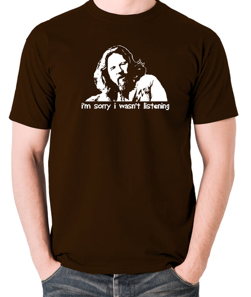 The Big Lebowski - The Dude, I'm Sorry I Wasn't Listening - Men's T Shirt - chocolate