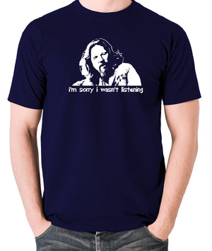 The Big Lebowski - The Dude, I'm Sorry I Wasn't Listening - Men's T Shirt - navy