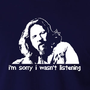 The Big Lebowski - The Dude, I'm Sorry I Wasn't Listening - Men's T Shirt