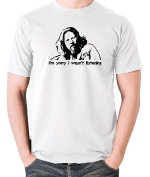 The Big Lebowski - The Dude, I'm Sorry I Wasn't Listening - Men's T Shirt - white