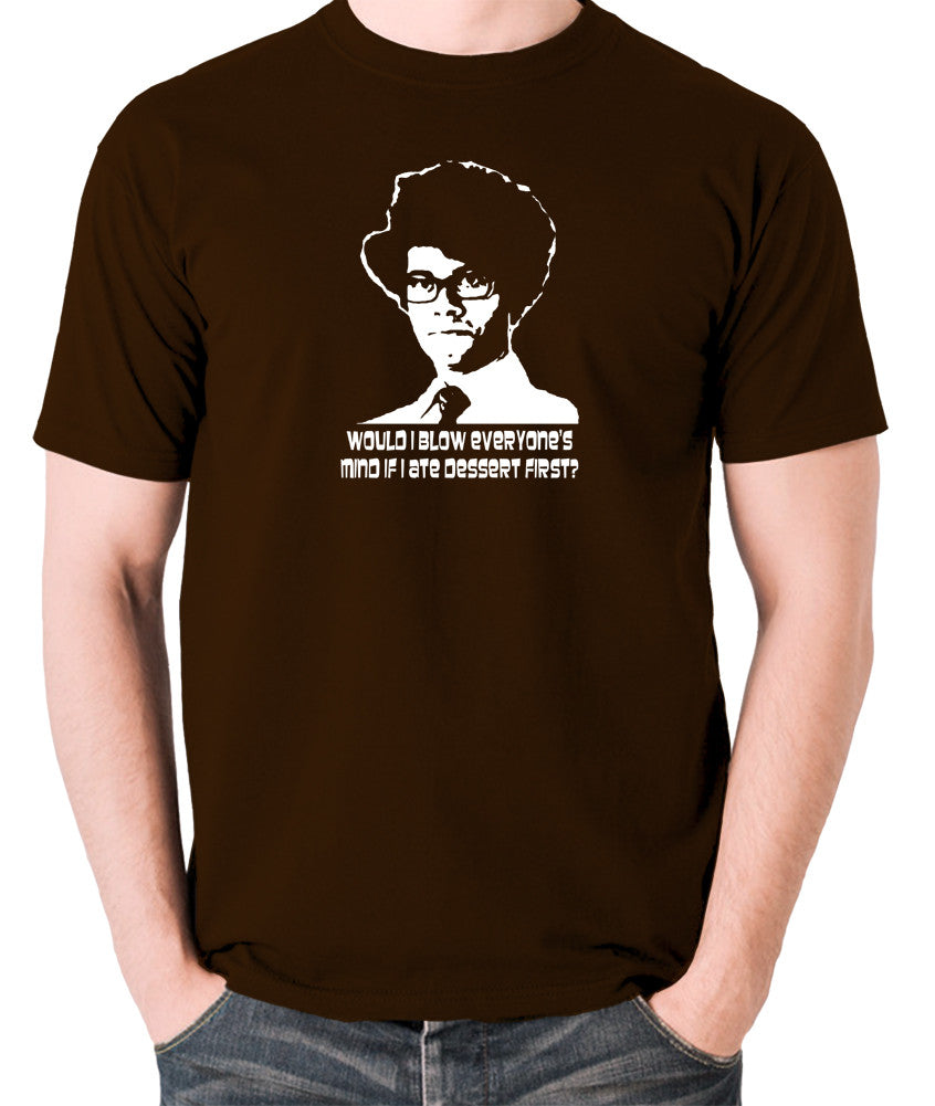 IT Crowd - Moss, Would I Blow Everyone's Mind If I Ate Dessert First? - Men's T Shirt - chocolate