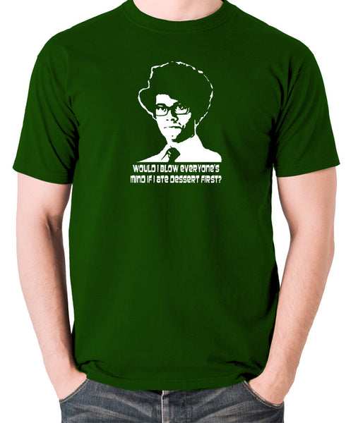 IT Crowd - Moss, Would I Blow Everyone's Mind If I Ate Dessert First? - Men's T Shirt - green