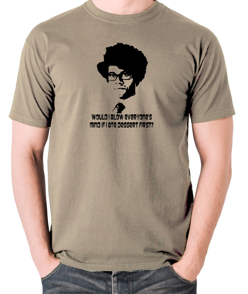 IT Crowd - Moss, Would I Blow Everyone's Mind If I Ate Dessert First? - Men's T Shirt - khaki