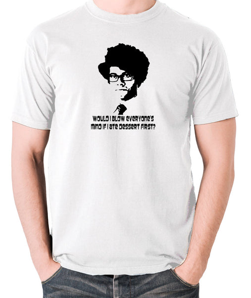 IT Crowd - Moss, Would I Blow Everyone's Mind If I Ate Dessert First? - Men's T Shirt - white