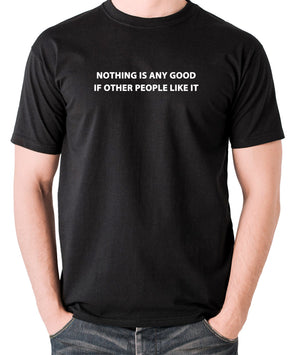 IT Crowd - Nothing Is Any Good If Other People Like It - Men's T Shirt - black