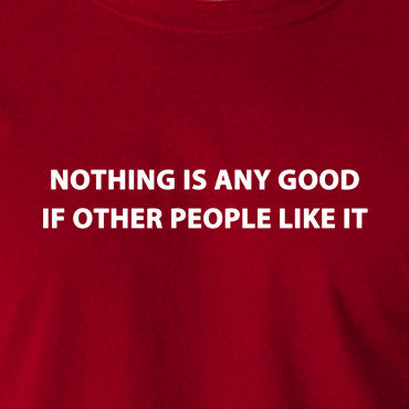 IT Crowd - Nothing Is Any Good If Other People Like It - Men's T Shirt