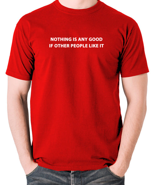 IT Crowd - Nothing Is Any Good If Other People Like It - Men's T Shirt - red
