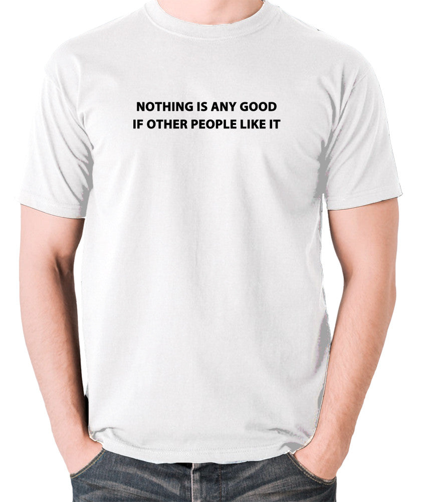 IT Crowd - Nothing Is Any Good If Other People Like It - Men's T Shirt - white