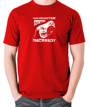 The Thing - You're Gonna Have To Sleep Sometime MacReady - Men's T Shirt - red
