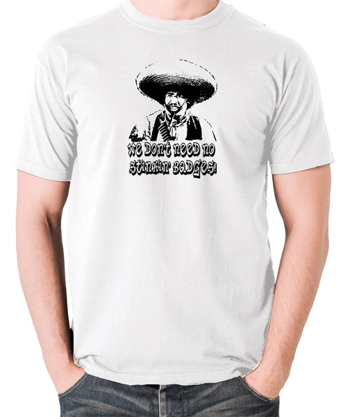 The Treasure Of The Sierra Madre - We Don't Need No Stinkin' Badges - Men's T Shirt - white