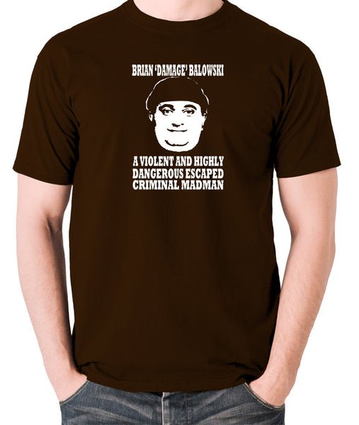 The Young Ones - Brian Damage Balowski, A Violent And Highly Dangerous Escaped Criminal Madman - Men's T Shirt - chocolate
