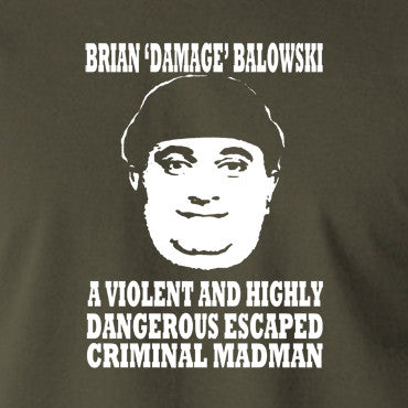 The Young Ones - Brian Damage Balowski, A Violent And Highly Dangerous Escaped Criminal Madman - Men's T Shirt